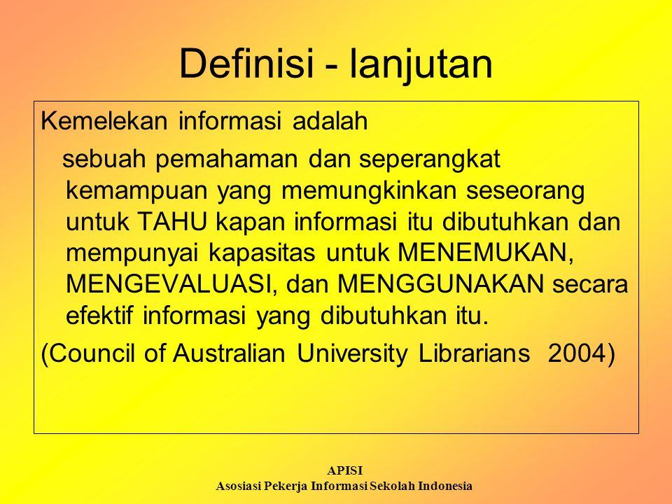 APISI Asosiasi Pekerja Informasi Sekolah Indonesia Definisi - lanjutan Kemelekan informasi adalah sebuah pemahaman dan seperangkat kemampuan yang memu