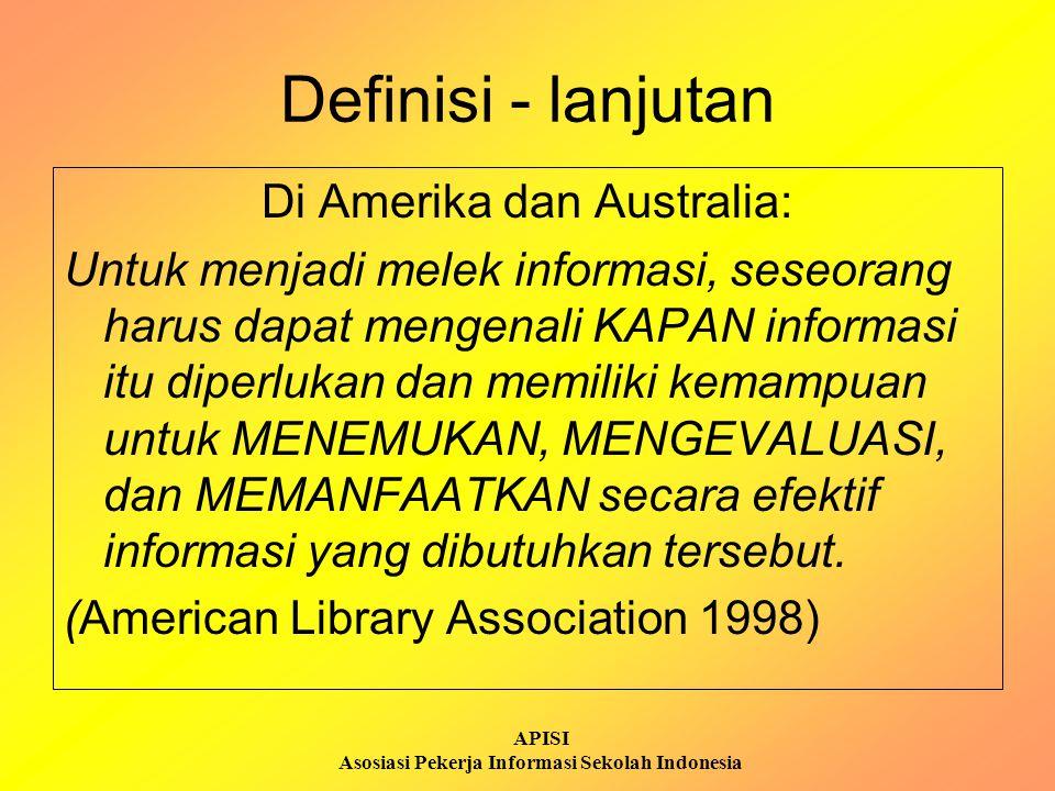 APISI Asosiasi Pekerja Informasi Sekolah Indonesia Definisi - lanjutan Di Amerika dan Australia: Untuk menjadi melek informasi, seseorang harus dapat