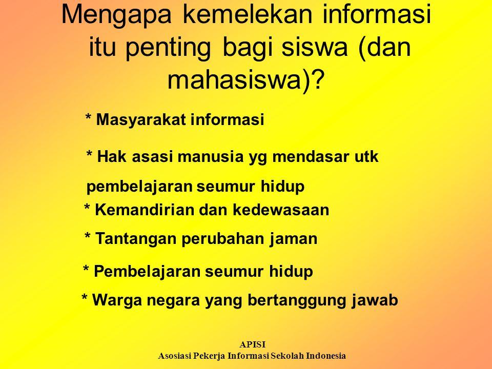 APISI Asosiasi Pekerja Informasi Sekolah Indonesia Mengapa kemelekan informasi itu penting bagi siswa (dan mahasiswa)? * Tantangan perubahan jaman * K