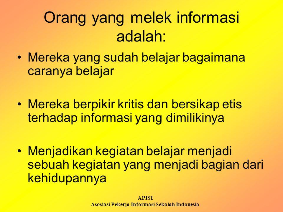 APISI Asosiasi Pekerja Informasi Sekolah Indonesia Orang yang melek informasi adalah: Mereka yang sudah belajar bagaimana caranya belajar Mereka berpi