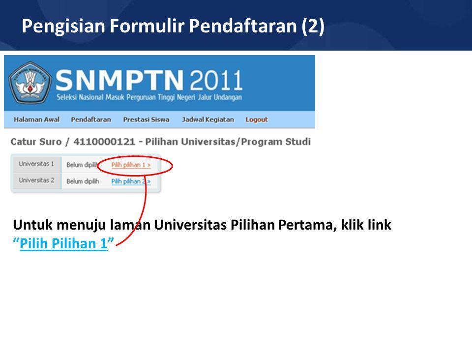 "Pengisian Formulir Pendaftaran (2) Untuk menuju laman Universitas Pilihan Pertama, klik link ""Pilih Pilihan 1"""