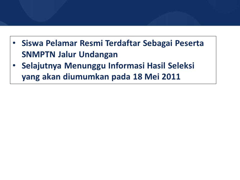 Siswa Pelamar Resmi Terdaftar Sebagai Peserta SNMPTN Jalur Undangan Selajutnya Menunggu Informasi Hasil Seleksi yang akan diumumkan pada 18 Mei 2011