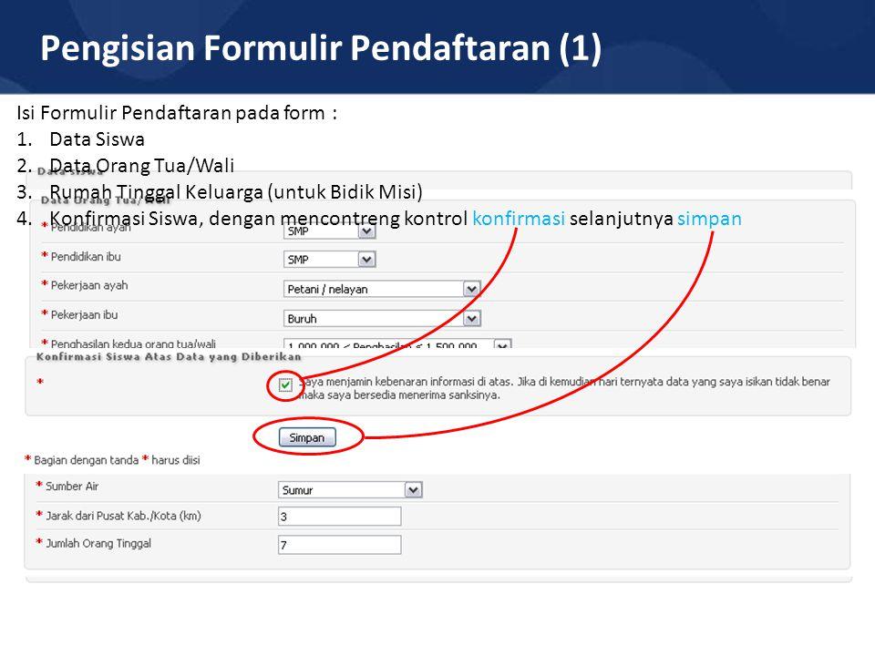 Pengisian Formulir Pendaftaran (1) Isi Formulir Pendaftaran pada form : 1.Data Siswa 2.Data Orang Tua/Wali 3.Rumah Tinggal Keluarga (untuk Bidik Misi)
