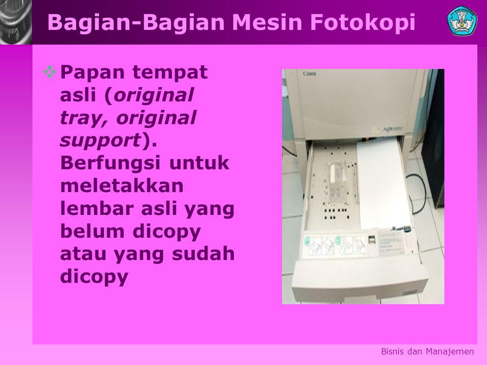 Bagian-Bagian Mesin Fotokopi  Papan tempat asli (original tray, original support). Berfungsi untuk meletakkan lembar asli yang belum dicopy atau yang