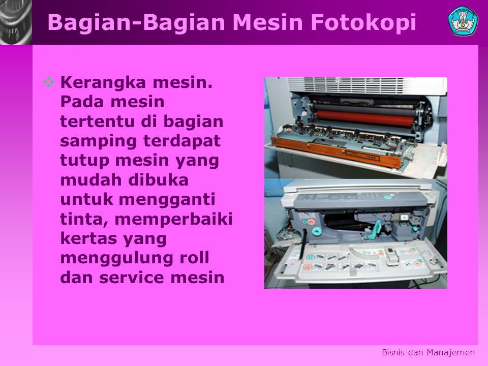 Bagian-Bagian Mesin Fotokopi  Kerangka mesin. Pada mesin tertentu di bagian samping terdapat tutup mesin yang mudah dibuka untuk mengganti tinta, mem