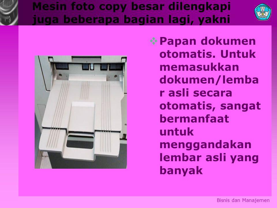 Mesin foto copy besar dilengkapi juga beberapa bagian lagi, yakni  Papan dokumen otomatis. Untuk memasukkan dokumen/lemba r asli secara otomatis, san
