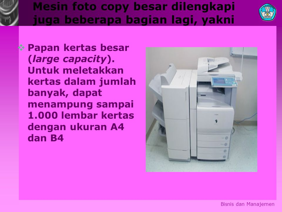 Mesin foto copy besar dilengkapi juga beberapa bagian lagi, yakni Bisnis dan Manajemen  Papan kertas besar (large capacity). Untuk meletakkan kertas