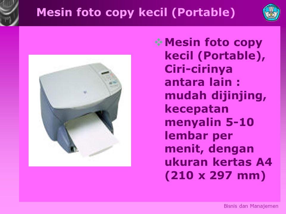 Mesin foto copy kecil (Portable)  Mesin foto copy kecil (Portable), Ciri-cirinya antara lain : mudah dijinjing, kecepatan menyalin 5-10 lembar per menit, dengan ukuran kertas A4 (210 x 297 mm) Bisnis dan Manajemen