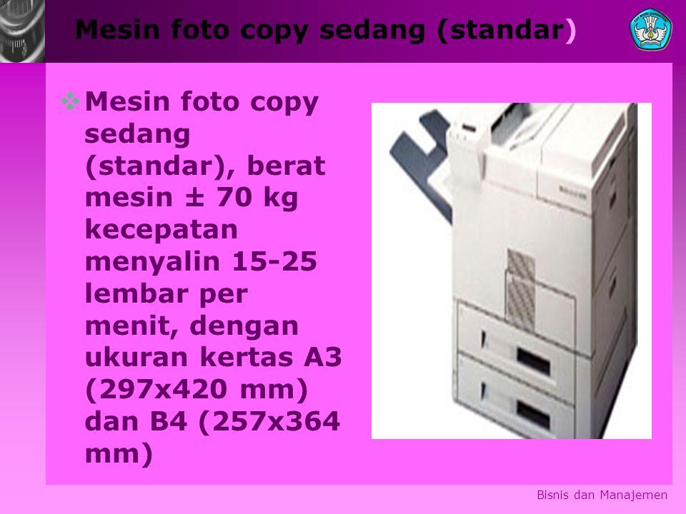 Mesin foto copy sedang (standar)  Mesin foto copy sedang (standar), berat mesin ± 70 kg kecepatan menyalin 15-25 lembar per menit, dengan ukuran kert