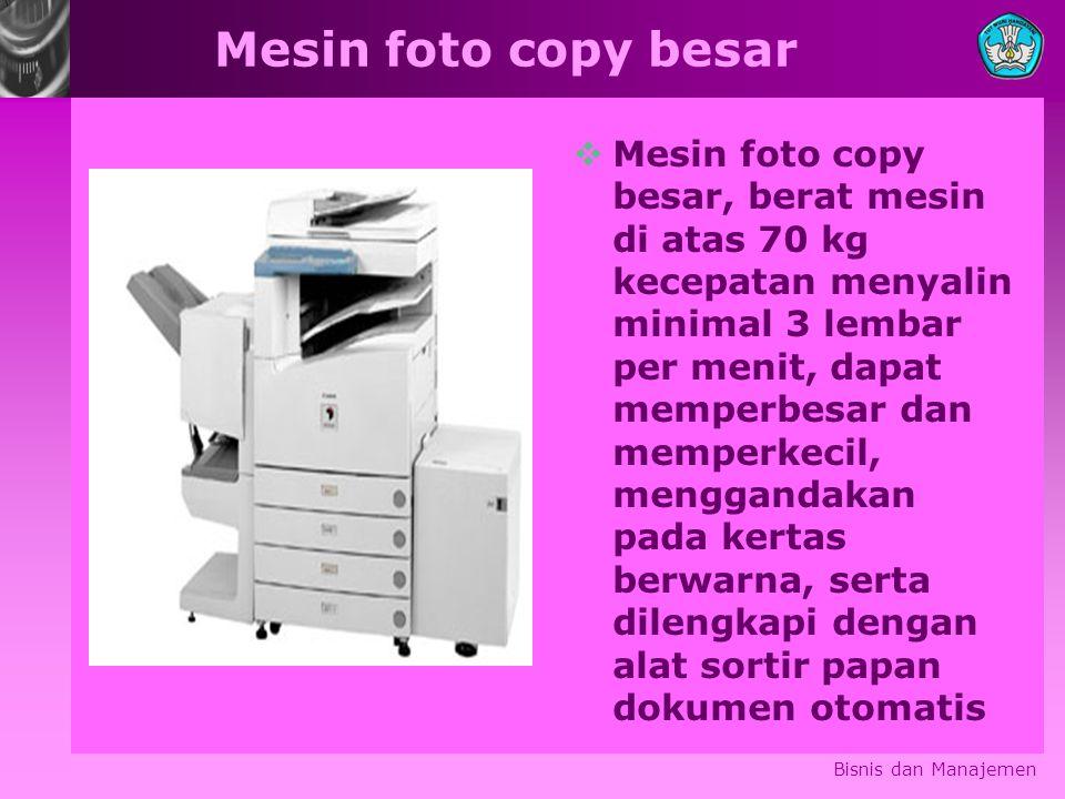 Mesin foto copy besar  Mesin foto copy besar, berat mesin di atas 70 kg kecepatan menyalin minimal 3 lembar per menit, dapat memperbesar dan memperke