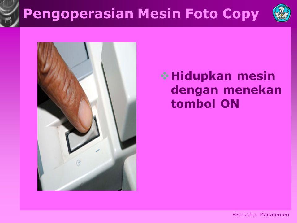 Pengoperasian Mesin Foto Copy  Hidupkan mesin dengan menekan tombol ON Bisnis dan Manajemen