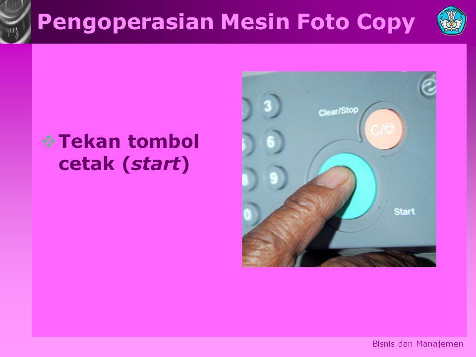 Pengoperasian Mesin Foto Copy  Tekan tombol cetak (start) Bisnis dan Manajemen