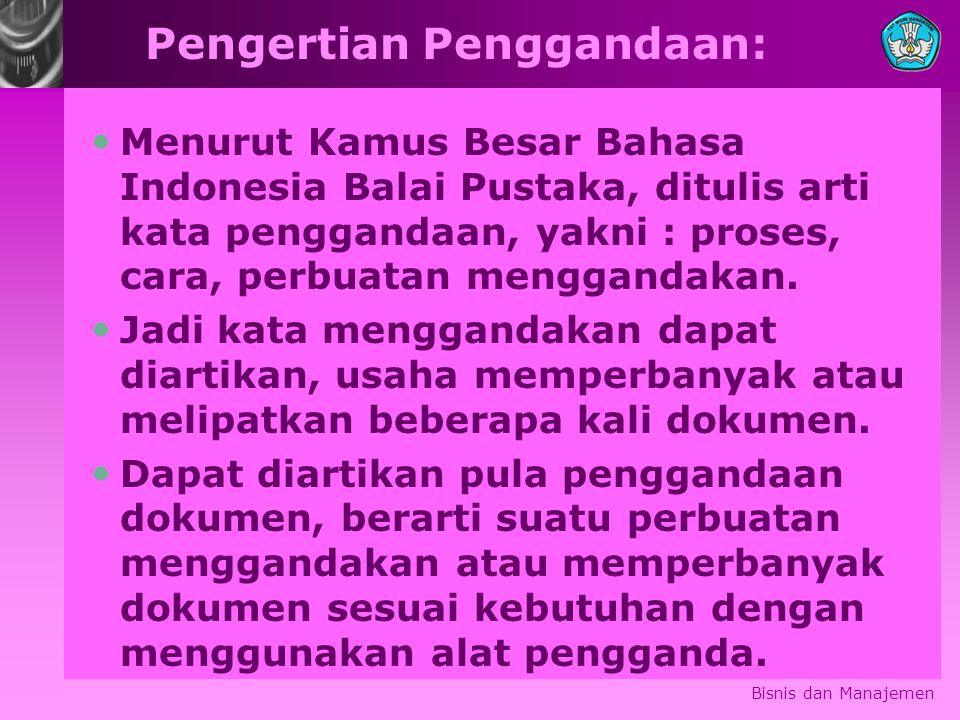 Pengertian Penggandaan: Menurut Kamus Besar Bahasa Indonesia Balai Pustaka, ditulis arti kata penggandaan, yakni : proses, cara, perbuatan menggandaka
