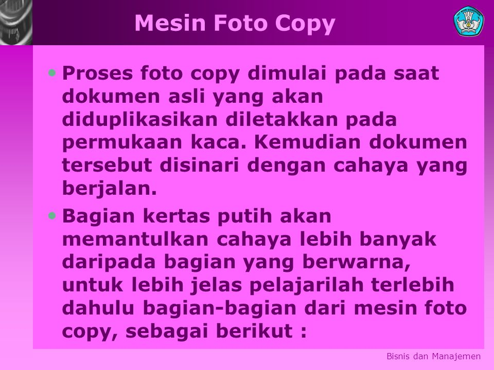 Mesin Foto Copy Proses foto copy dimulai pada saat dokumen asli yang akan diduplikasikan diletakkan pada permukaan kaca. Kemudian dokumen tersebut dis