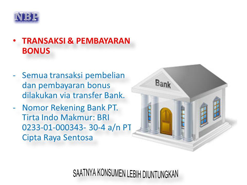 TRANSAKSI & PEMBAYARAN BONUS -Semua transaksi pembelian dan pembayaran bonus dilakukan via transfer Bank. -Nomor Rekening Bank PT. Tirta Indo Makmur: