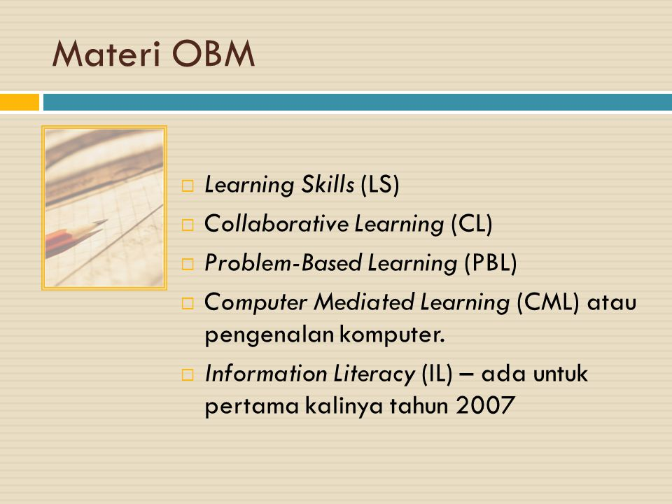 Materi OBM  Learning Skills (LS)  Collaborative Learning (CL)  Problem-Based Learning (PBL)  Computer Mediated Learning (CML) atau pengenalan komp