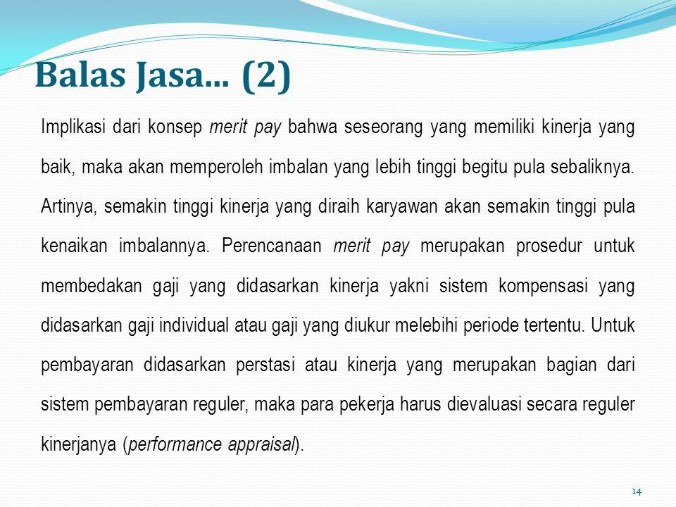 Balas Jasa... (2) Implikasi dari konsep merit pay bahwa seseorang yang memiliki kinerja yang baik, maka akan memperoleh imbalan yang lebih tinggi begi