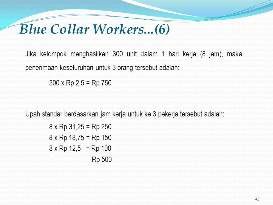 23 Blue Collar Workers...(6) Jika kelompok menghasilkan 300 unit dalam 1 hari kerja (8 jam), maka penerimaan keseluruhan untuk 3 orang tersebut adalah