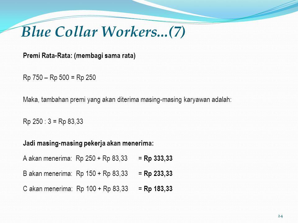 24 Blue Collar Workers...(7) Premi Rata-Rata: (membagi sama rata) Rp 750 – Rp 500 = Rp 250 Maka, tambahan premi yang akan diterima masing-masing karya