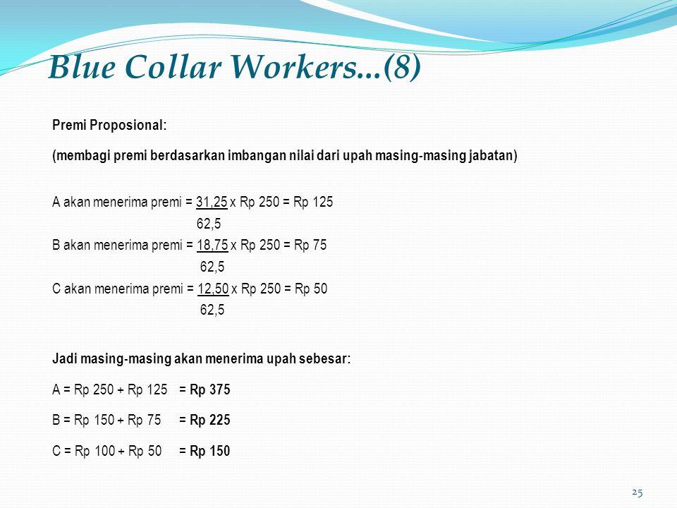 25 Blue Collar Workers...(8) Premi Proposional: (membagi premi berdasarkan imbangan nilai dari upah masing-masing jabatan) A akan menerima premi = 31,