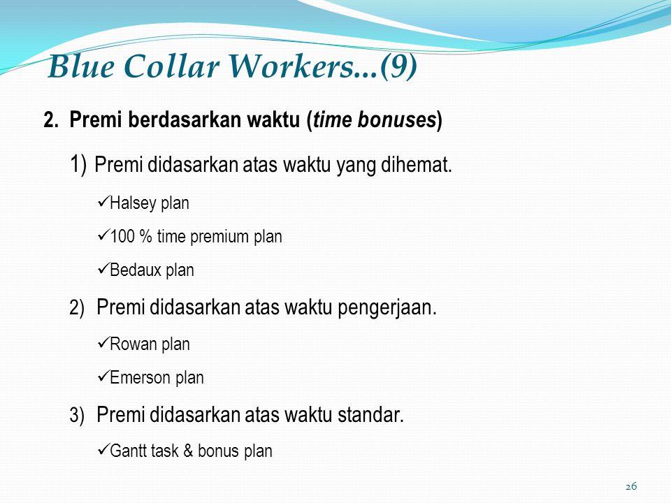 26 Blue Collar Workers...(9) 2. Premi berdasarkan waktu ( time bonuses ) 1) Premi didasarkan atas waktu yang dihemat. Halsey plan 100 % time premium p