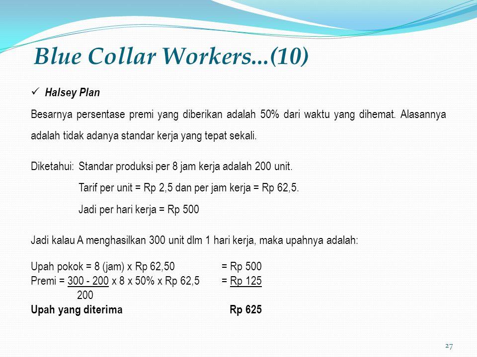 27 Blue Collar Workers...(10) Halsey Plan Besarnya persentase premi yang diberikan adalah 50% dari waktu yang dihemat. Alasannya adalah tidak adanya s