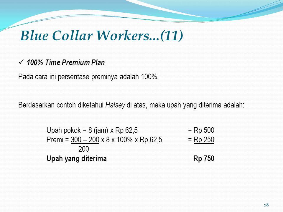 28 Blue Collar Workers...(11) 100% Time Premium Plan Pada cara ini persentase preminya adalah 100%. Berdasarkan contoh diketahui Halsey di atas, maka