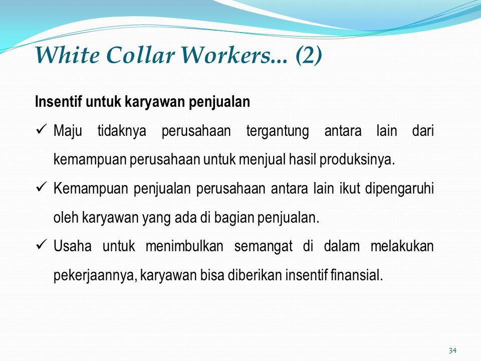 34 White Collar Workers... (2) Insentif untuk karyawan penjualan Maju tidaknya perusahaan tergantung antara lain dari kemampuan perusahaan untuk menju