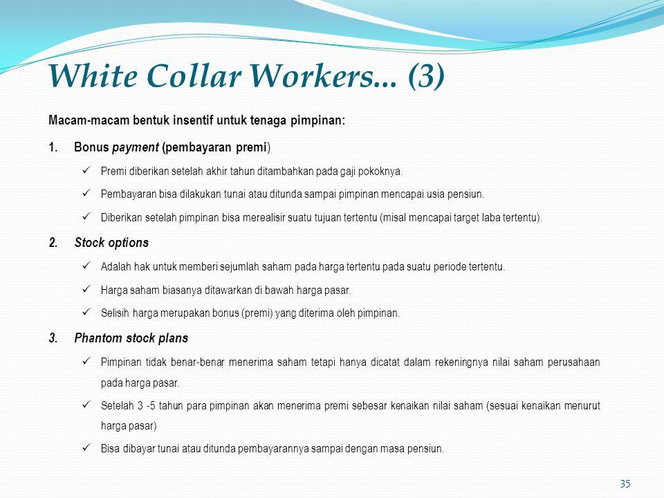 35 White Collar Workers... (3) Macam-macam bentuk insentif untuk tenaga pimpinan: 1. Bonus payment (pembayaran premi ) Premi diberikan setelah akhir t