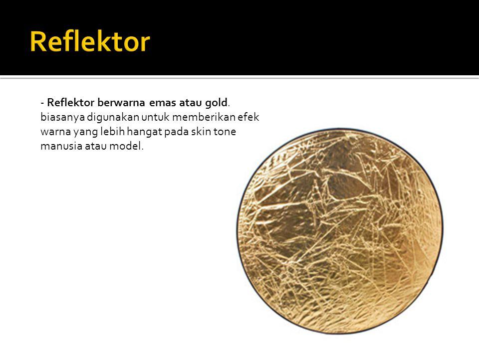 - Reflektor berwarna emas atau gold. biasanya digunakan untuk memberikan efek warna yang lebih hangat pada skin tone manusia atau model.