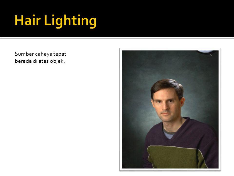 Sumber cahaya tepat berada di atas objek.