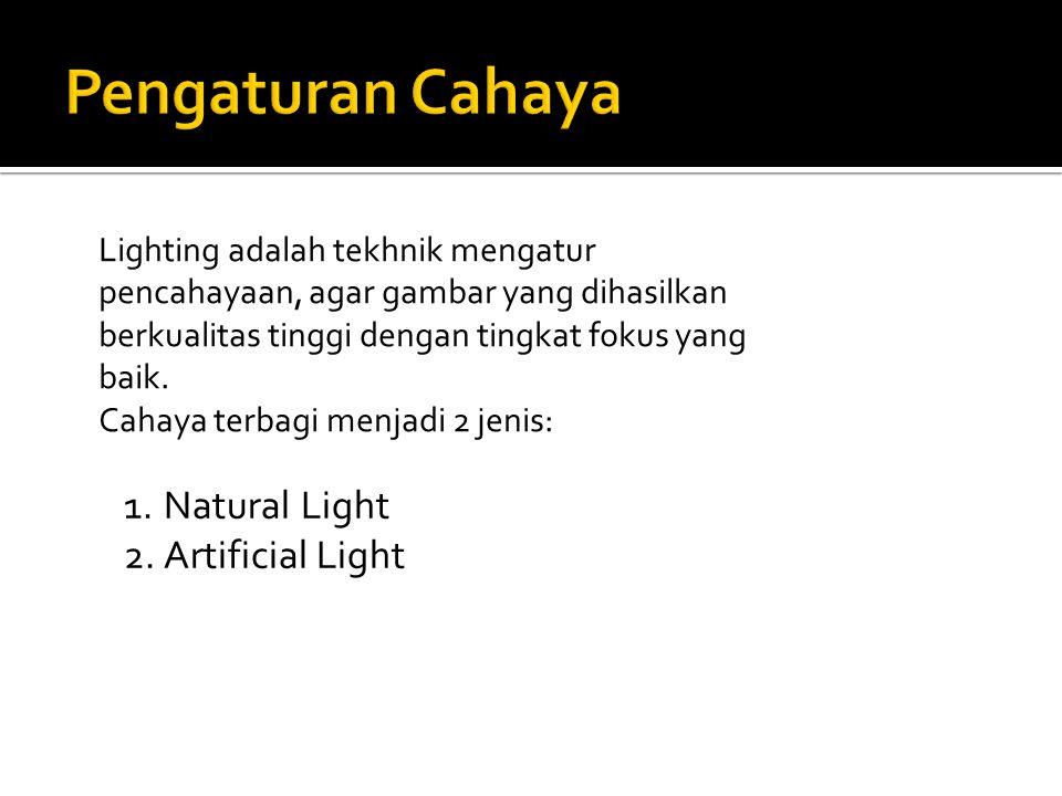 Lighting adalah tekhnik mengatur pencahayaan, agar gambar yang dihasilkan berkualitas tinggi dengan tingkat fokus yang baik. Cahaya terbagi menjadi 2