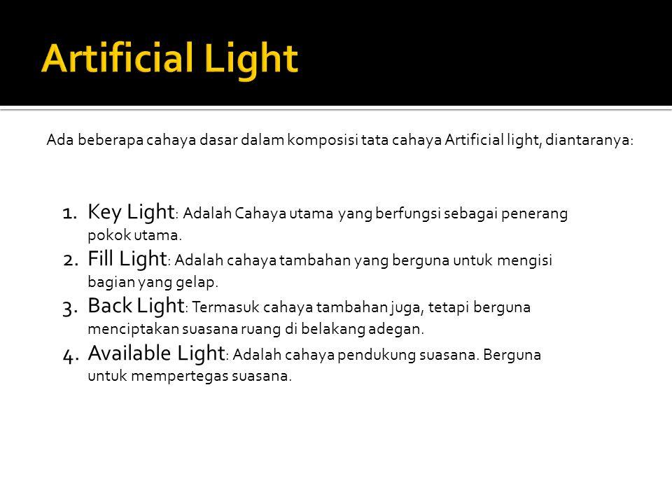 Ada beberapa cahaya dasar dalam komposisi tata cahaya Artificial light, diantaranya: 1.Key Light : Adalah Cahaya utama yang berfungsi sebagai penerang