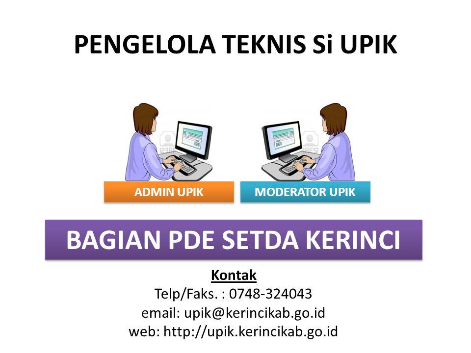 PENGELOLA TEKNIS Si UPIK ADMIN UPIK BAGIAN PDE SETDA KERINCI Kontak Telp/Faks. : 0748-324043 email: upik@kerincikab.go.id web: http://upik.kerincikab.