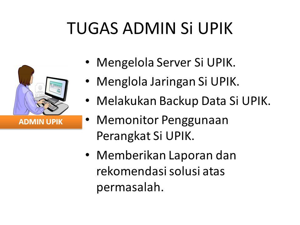 ADMIN UPIK TUGAS ADMIN Si UPIK Mengelola Server Si UPIK. Menglola Jaringan Si UPIK. Melakukan Backup Data Si UPIK. Memonitor Penggunaan Perangkat Si U