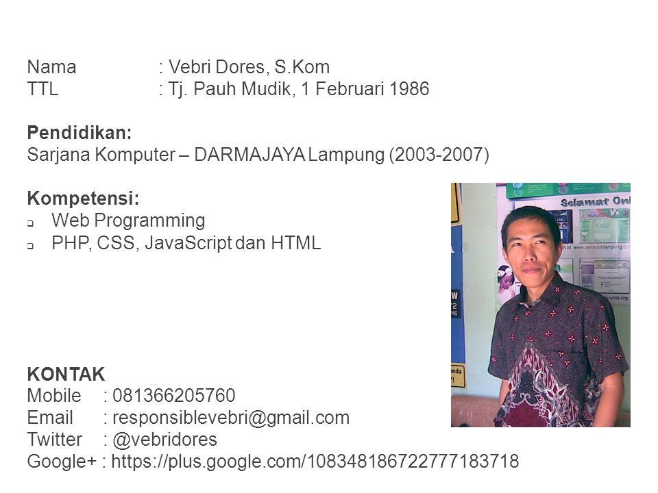 Nama : Vebri Dores, S.Kom TTL : Tj. Pauh Mudik, 1 Februari 1986 Pendidikan: Sarjana Komputer – DARMAJAYA Lampung (2003-2007) Kompetensi:  Web Program