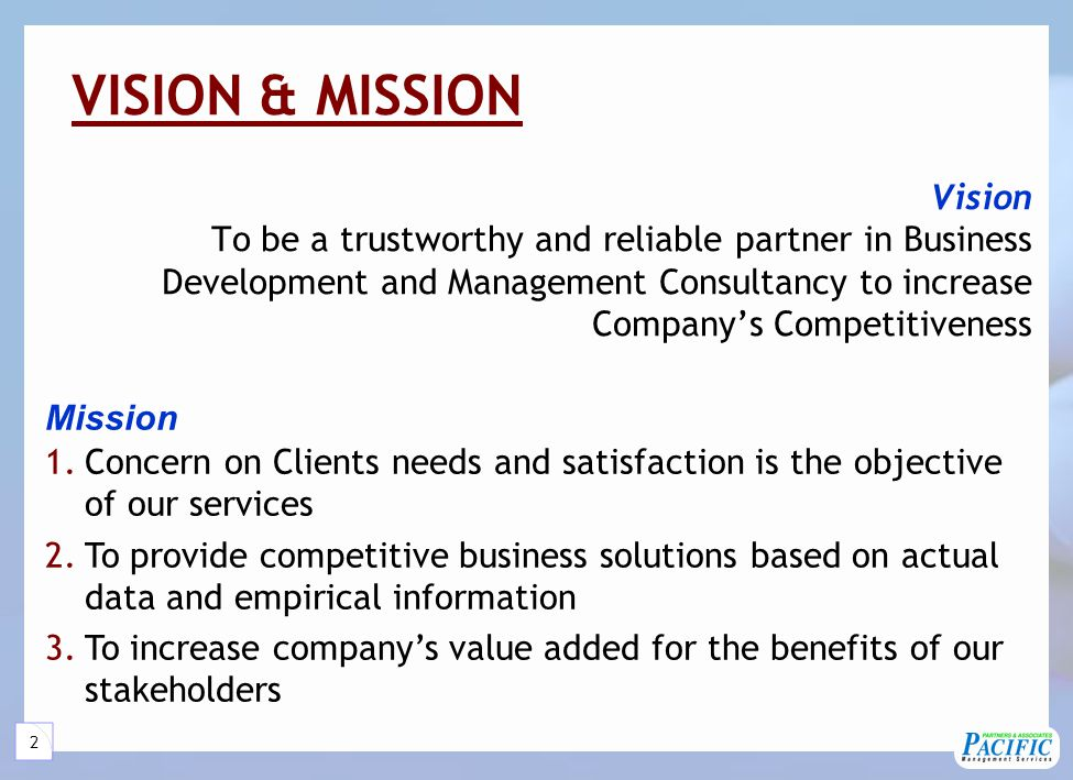 2 Vision To be a trustworthy and reliable partner in Business Development and Management Consultancy to increase Company's Competitiveness VISION & MISSION 1.Concern on Clients needs and satisfaction is the objective of our services 2.To provide competitive business solutions based on actual data and empirical information 3.To increase company's value added for the benefits of our stakeholders Mission