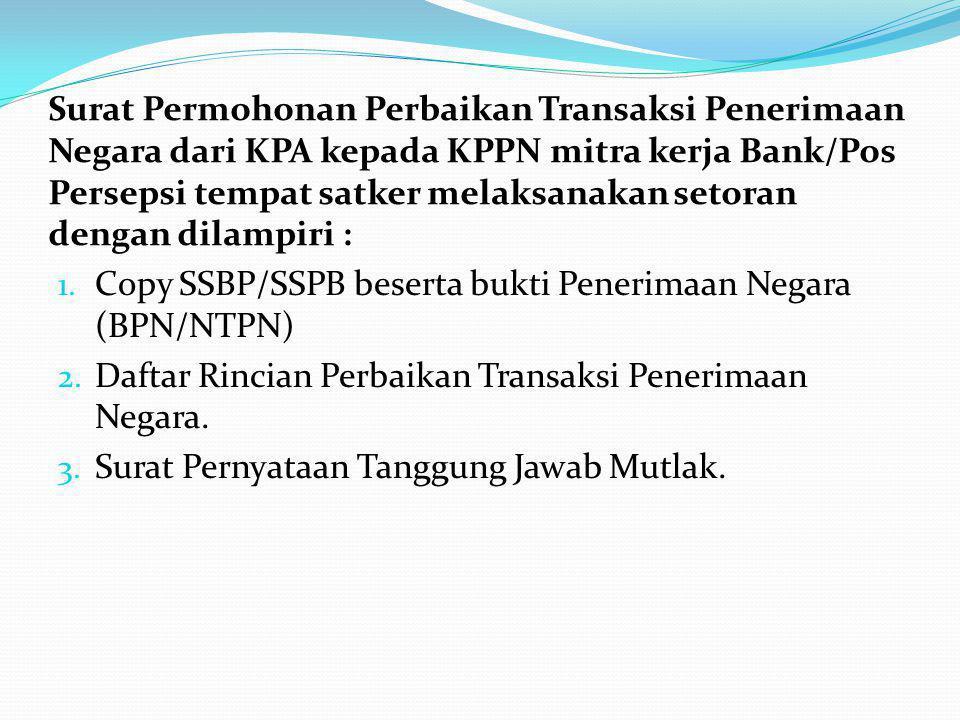 1. Copy SSBP/SSPB beserta bukti Penerimaan Negara (BPN/NTPN) 2. Daftar Rincian Perbaikan Transaksi Penerimaan Negara. 3. Surat Pernyataan Tanggung Jaw