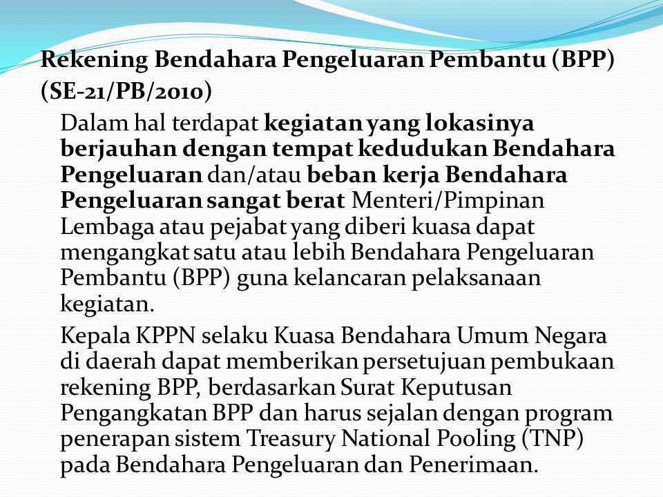 Rekening Bendahara Pengeluaran Pembantu (BPP) (SE-21/PB/2010) Dalam hal terdapat kegiatan yang lokasinya berjauhan dengan tempat kedudukan Bendahara P