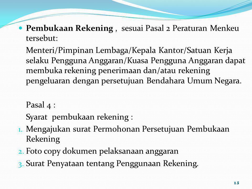Pembukaan Rekening, sesuai Pasal 2 Peraturan Menkeu tersebut: Menteri/Pimpinan Lembaga/Kepala Kantor/Satuan Kerja selaku Pengguna Anggaran/Kuasa Pengg