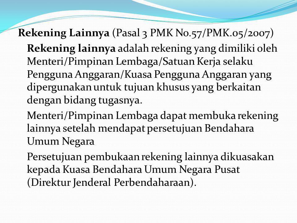 Rekening Lainnya (Pasal 3 PMK No.57/PMK.05/2007) Rekening lainnya adalah rekening yang dimiliki oleh Menteri/Pimpinan Lembaga/Satuan Kerja selaku Peng