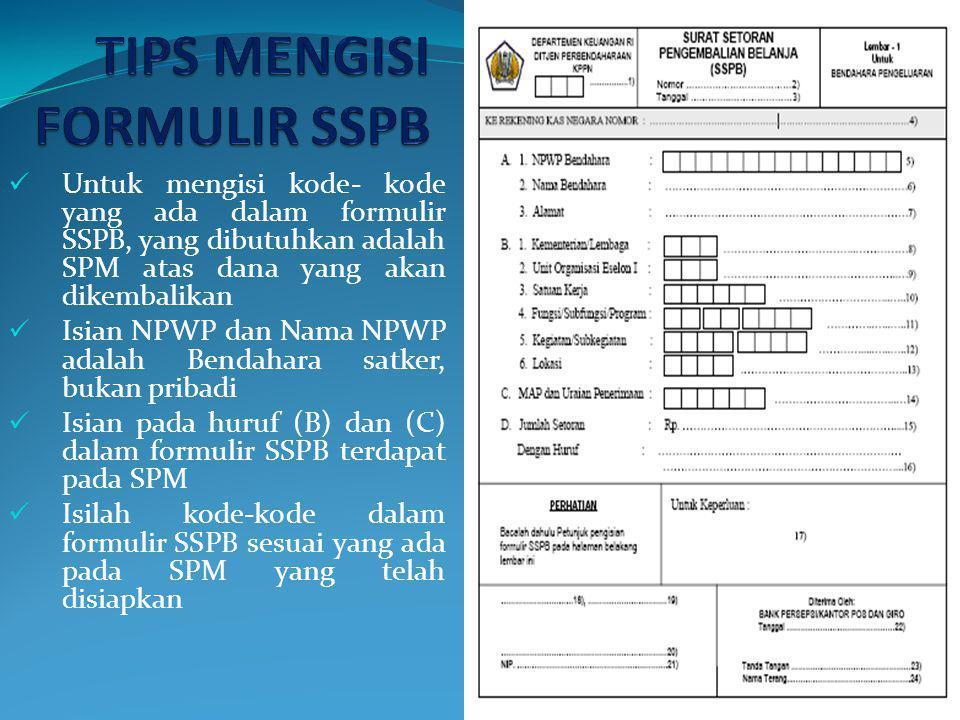Untuk mengisi kode- kode yang ada dalam formulir SSPB, yang dibutuhkan adalah SPM atas dana yang akan dikembalikan Isian NPWP dan Nama NPWP adalah Ben