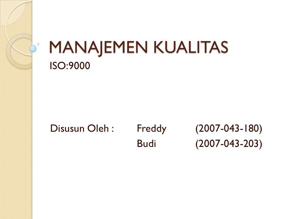 MANAJEMEN KUALITAS ISO:9000 Disusun Oleh : Freddy (2007-043-180) Budi (2007-043-203)