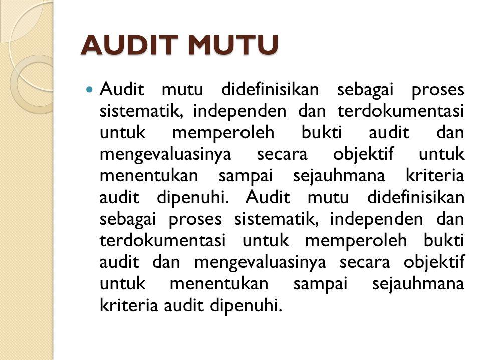 AUDIT MUTU Audit mutu didefinisikan sebagai proses sistematik, independen dan terdokumentasi untuk memperoleh bukti audit dan mengevaluasinya secara o