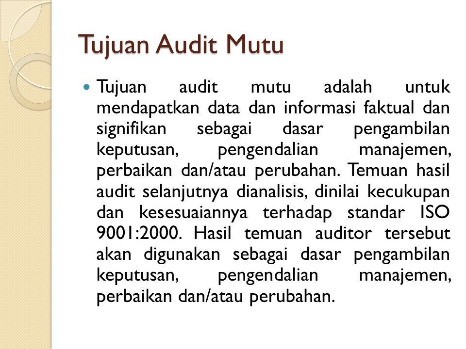 Tujuan Audit Mutu Tujuan audit mutu adalah untuk mendapatkan data dan informasi faktual dan signifikan sebagai dasar pengambilan keputusan, pengendali