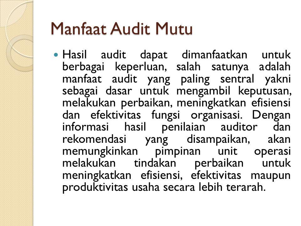 Manfaat Audit Mutu Hasil audit dapat dimanfaatkan untuk berbagai keperluan, salah satunya adalah manfaat audit yang paling sentral yakni sebagai dasar
