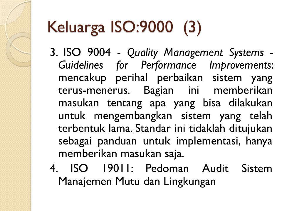 Keluarga ISO:9000 (3) 3. ISO 9004 - Quality Management Systems - Guidelines for Performance Improvements: mencakup perihal perbaikan sistem yang terus