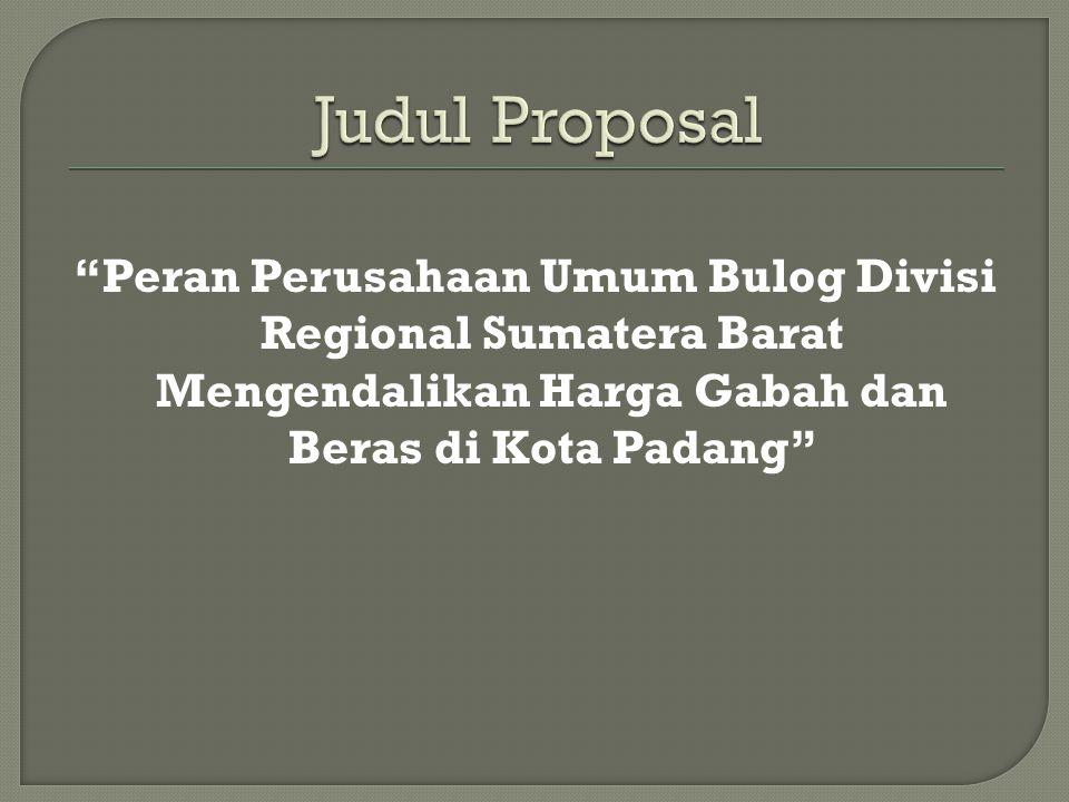 Peran Perusahaan Umum Bulog Divisi Regional Sumatera Barat Mengendalikan Harga Gabah dan Beras di Kota Padang