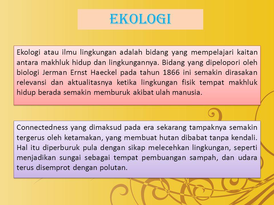 Ekologi Ekologi atau ilmu lingkungan adalah bidang yang mempelajari kaitan antara makhluk hidup dan lingkungannya.