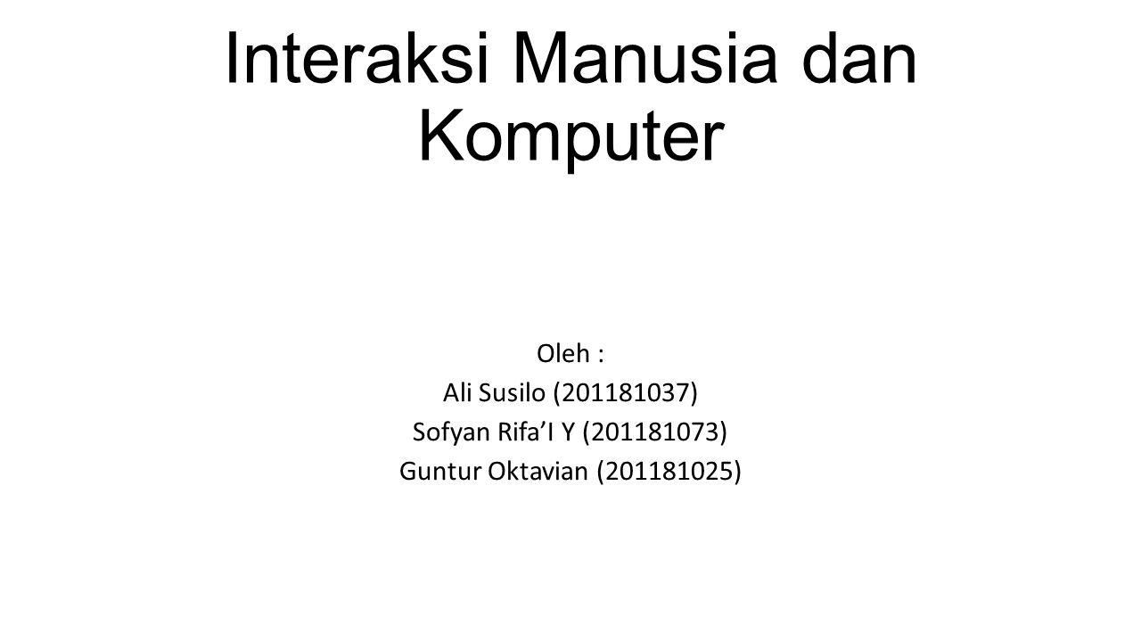 Interaksi Manusia dan Komputer Oleh : Ali Susilo (201181037) Sofyan Rifa'I Y (201181073) Guntur Oktavian (201181025)